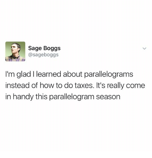 Parallelogram Season: Sage Boggs  sageboggs  I'm glad I learned about parallelograms  instead of how to do taxes. It's really come  in handy this parallelogram season