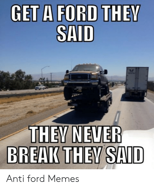 Anti Ford: SAID  THEY NEVER Anti ford Memes
