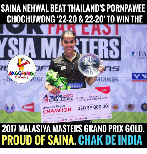 India, Malaysia, and Thailand: SAINANEHWAL BEAT THAILAND'S PORNPAWEE  CHOCHUWONG '22-20 & 22.20' TO WIN THE  LA  SAM  arawak  elweiss  VICTOR  FAR EAST  A nEEUU BREED  MALAYSIA MASTERS  Women's Singles  USD$9,000.00  2017 MALASIYA MASTERS GRAND PRIX GOLD.  PROUD OF SAINA. CHAK DE INDIA