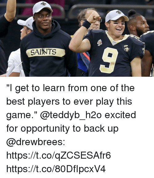 """h2o: SAINTS """"I get to learn from one of the best players to ever play this game.""""  @teddyb_h2o excited for opportunity to back up @drewbrees: https://t.co/qZCSESAfr6 https://t.co/80DfIpcxV4"""