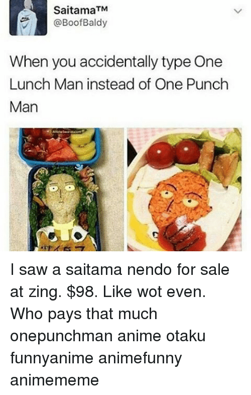 Boofing: Saitama M  @Boof Baldy  When you accidentally type One  Lunch Man instead of One Punch  Man I saw a saitama nendo for sale at zing. $98. Like wot even. Who pays that much onepunchman anime otaku funnyanime animefunny animememe