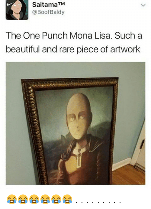Boofing: SaitamaTM  @Boof Baldy  The One Punch Mona Lisa. Such a  beautiful and rare piece of artwork 😂😂😂😂😂😂 . . . . . . . . .
