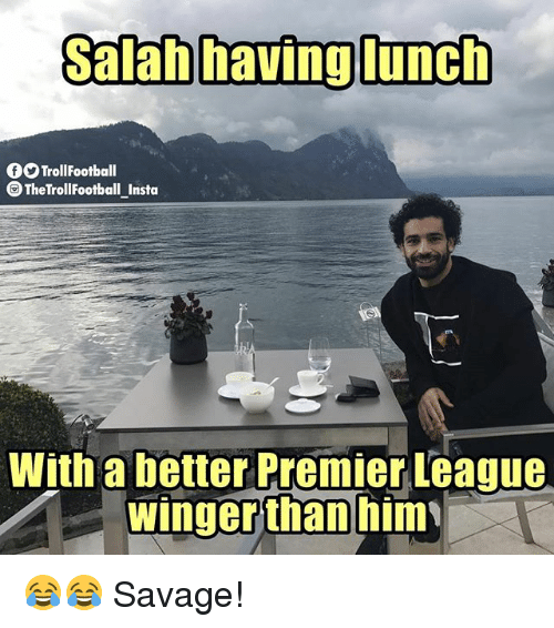 winger: Salab havig lunch  9TrollFootball  TheTrollFootball Insta  With a better Premier League  winger  than him 😂😂 Savage!