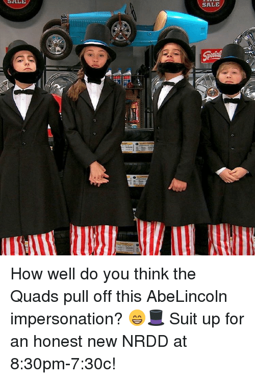 Memes, Suits, and 🤖: SALE  SALE How well do you think the Quads pull off this AbeLincoln impersonation? 😁🎩 Suit up for an honest new NRDD at 8:30pm-7:30c!