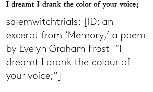 "memory: salemwitchtrials: [ID: an excerpt from 'Memory,' a poem by Evelyn Graham Frost  ""I dreamt I drank the colour of your voice;""]"