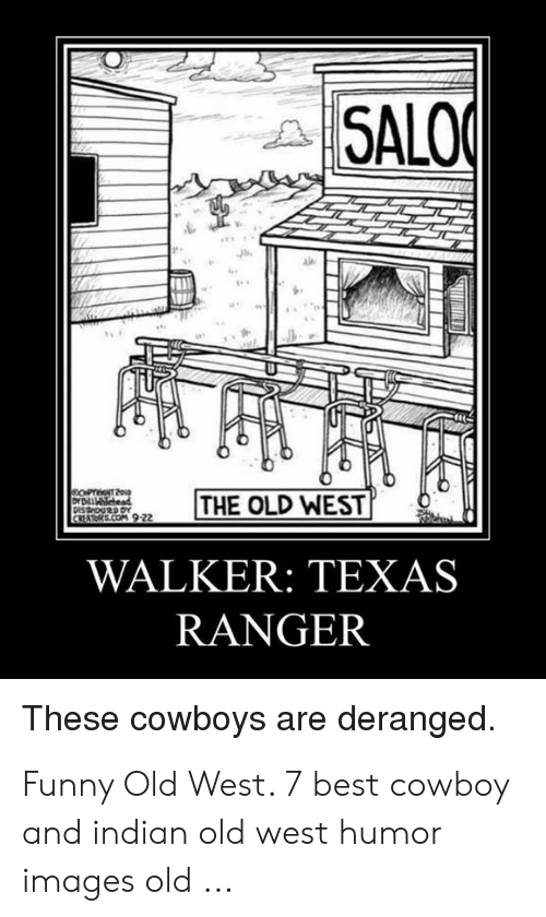 Walker Texas: SALO  OmeT  THE OLD WEST  DIS tO  CREATORS.COM 922  WALKER: TEXAS  RANGER  These cowboys are deranged. Funny Old West. 7 best cowboy and indian old west humor images old ...