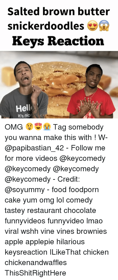Lol Comedy: Salted brown butter  snickerdoodles  Keys Reaction  Hell  It's nice OMG 😲😍😭 Tag somebody you wanna make this with ! W- @papibastian_42 - Follow me for more videos @keycomedy @keycomedy @keycomedy @keycomedy - Credit: @soyummy - food foodporn cake yum omg lol comedy tastey restaurant chocolate funnyvideos funnyvideo lmao viral wshh vine vines brownies apple applepie hilarious keysreaction ILikeThat chicken chickenandwaffles ThisShitRightHere