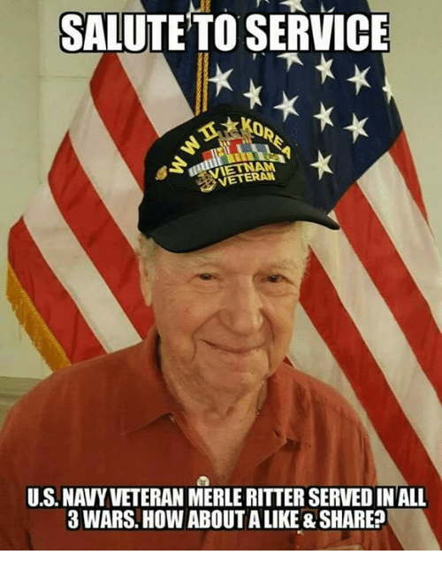 Memes, Navy, and 🤖: SALUTE TO SERVICE  0  AM  VETERAN  U.S. NAVY VETERAN MERLE RITTER SERVED INALL  3 WARS. HOW ABOUT A LIKE &SHARE?
