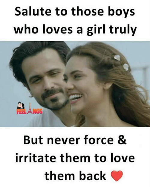 irritate: Salute to those boys  who loves a girl truly  FEELANGS  But never force &  irritate them to love  them back