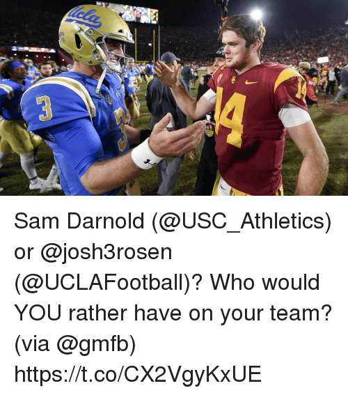 usc athletics: Sam Darnold (@USC_Athletics) or @josh3rosen (@UCLAFootball)?  Who would YOU rather have on your team? (via @gmfb) https://t.co/CX2VgyKxUE
