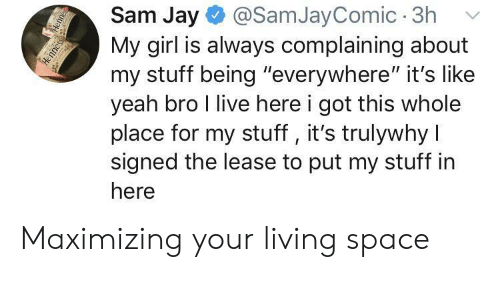 "Jay, Yeah, and Girl: Sam Jay  @SamJayComic 3h  My girl is always complaining about  my stuff being ""everywhere"" it's like  yeah bro I live here i got this whole  place for my stuff, it's trulywhy I  signed the lease to put my stuff in  here  Henne  Henness Maximizing your living space"
