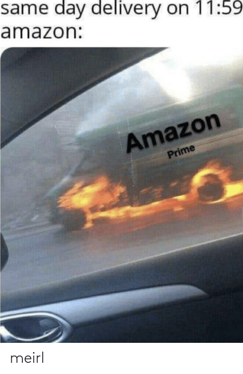 prime: same day delivery on 11:59  amazon:  Amazon  Prime meirl