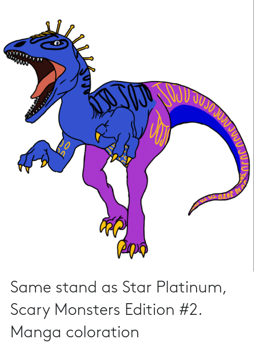 monsters: Same stand as Star Platinum, Scary Monsters Edition #2. Manga coloration