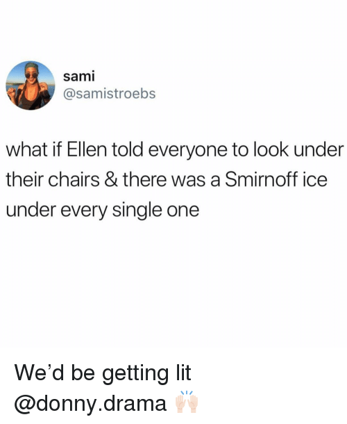 smirnoff ice: sami  @samistroebs  what if Ellen told everyone to look under  their chairs & there was a Smirnoff ice  under every single one We'd be getting lit @donny.drama 🙌🏻