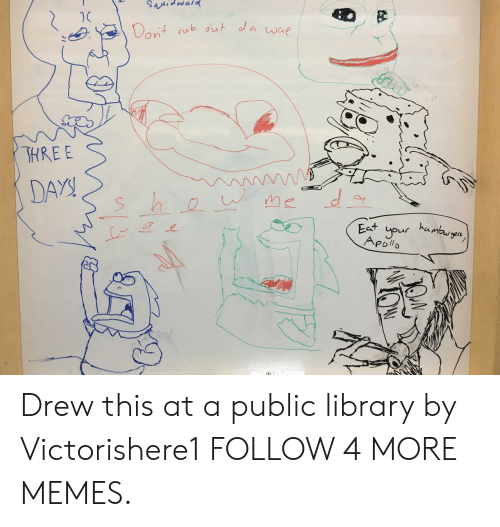 wae: SaMidward  Dent sub out ola wae  SHREE  DAYS  me  hambrgen  Eest your  APollo Drew this at a public library by Victorishere1 FOLLOW 4 MORE MEMES.