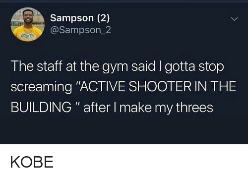 "Threes: Sampson (2)  @Sampson_2  The staff at the gym said I gotta stop  screaming ""ACTIVE SHOOTER IN THE  BUILDING "" after I make my threes KOBE"