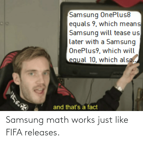 Samsung: Samsung math works just like FIFA releases.