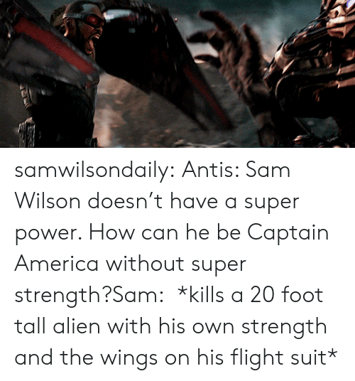 America, Target, and Tumblr: samwilsondaily: Antis: Sam Wilson doesn't have a super power. How can he be Captain America without super strength?Sam:  *kills a 20 foot tall alien with his own strength and the wings on his flight suit*