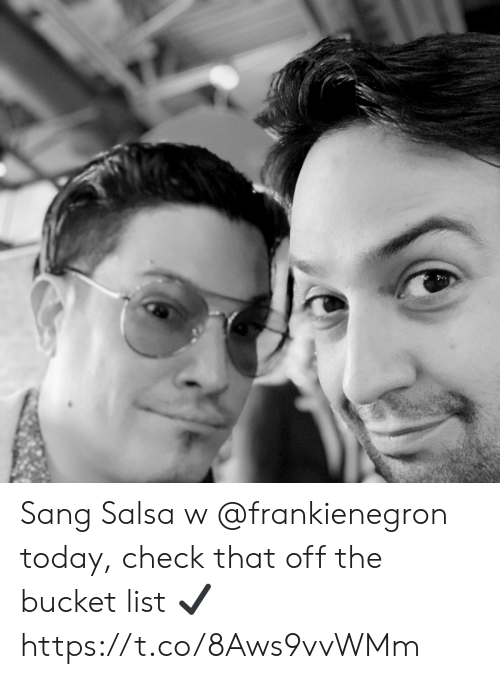 Bucket List, Memes, and Sang: Sang Salsa w @frankienegron today, check that off the bucket list ✔️ https://t.co/8Aws9vvWMm