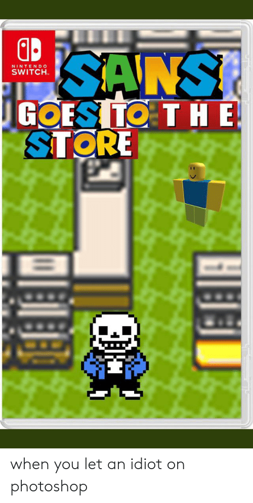 Sans Goes Ito T H E Store Nintendo Switch When You Let An