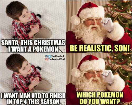 Christmas, Memes, and Pokemon: SANTA THIS CHRISTMAS  İWANTAPOKEMO-BE REALISTIC, SON!  fTrollFootball  TheFootballTroll  |WANT MAN UTD TOFİNISH  INTOR4 THIS-SEASON■  WHICH POKEMON  DOYOU,WANT?