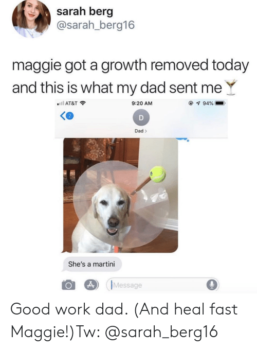 Dad, Work, and At&t: sarah berg  @sarah_berg16  maggie got a growth removed today  and this is what my dad sent  ll AT&T  9:20 AM  7 94%  D  Dad  She's a martini  Message Good work dad. (And heal fast Maggie!)Tw: @sarah_berg16