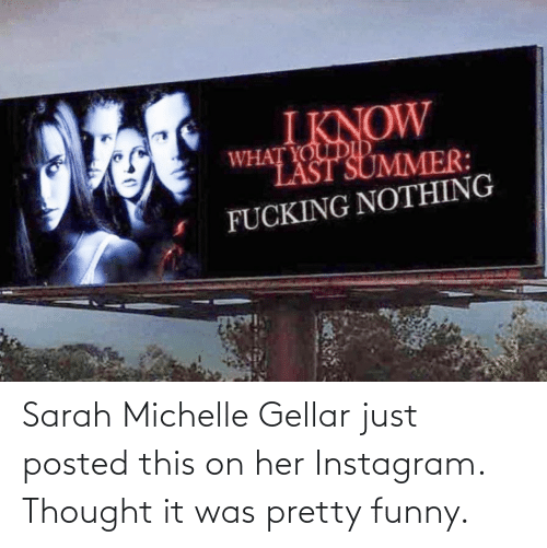 Funny, Instagram, and Thought: Sarah Michelle Gellar just posted this on her Instagram. Thought it was pretty funny.