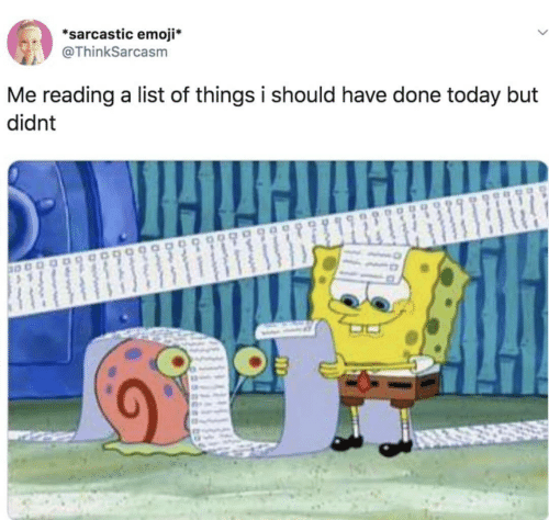 Emoji, Today, and List: *sarcastic emoji*  @ThinkSarcasm  Me reading a list of things i should have done today but  didnt