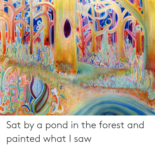 sat: Sat by a pond in the forest and painted what I saw