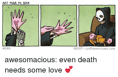Love, Tumblr, and Blog: SAT MAR 14, 2015  #283  02015 will5nevercome.com awesomacious:  even death needs some love 💕
