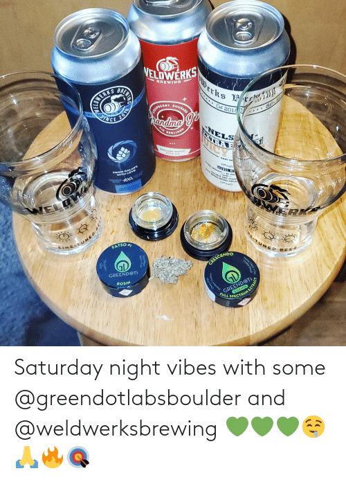 vibes: Saturday night vibes with some @greendotlabsboulder and @weldwerksbrewing 💚💚💚🤤🙏🔥🎯