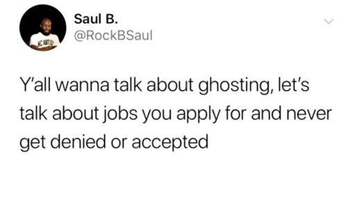 Jobs, Never, and Accepted: Saul B  @RockBSaul  NC ABTS  Y'all wanna talk about ghosting, let's  talk about jobs you apply for and never  get denied or accepted
