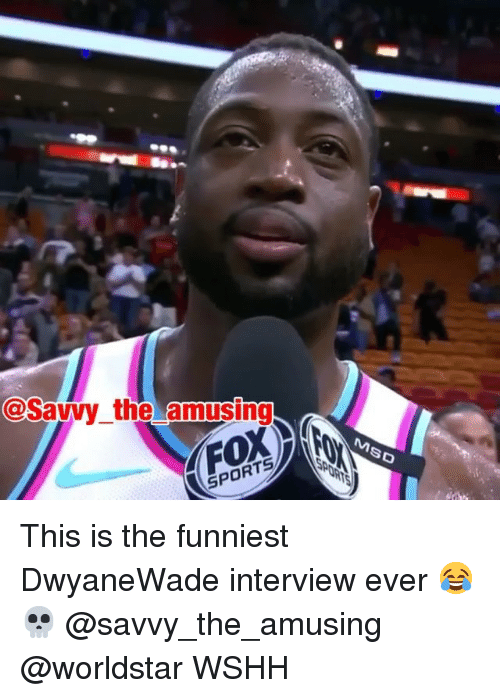 savvy: @Savvy the amusing  SPORT This is the funniest DwyaneWade interview ever 😂💀 @savvy_the_amusing @worldstar WSHH