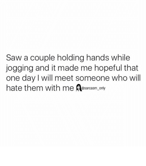 coupling: Saw a couple holding hands while  jogging and it made me hopeful that  one day will meet someone who will  hate them with me @sarcasm only ⠀
