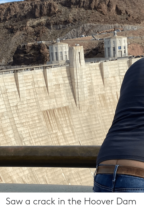crack: Saw a crack in the Hoover Dam