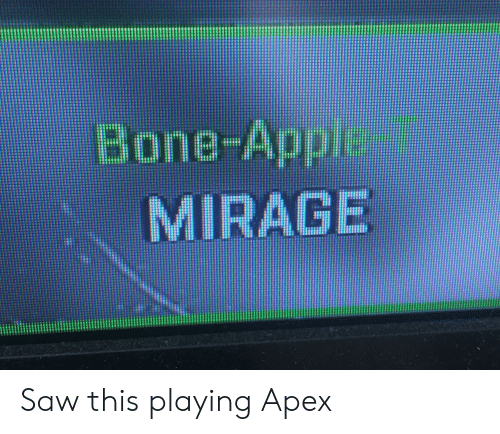 Saw, Apex, and This: Saw this playing Apex
