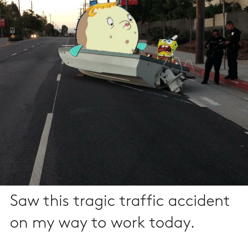 Saw, Traffic, and Work: Saw this tragic traffic accident on my way to work today.
