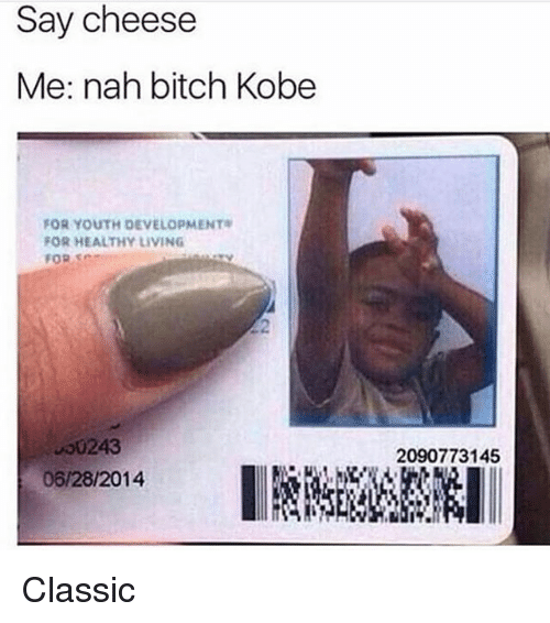 """Bitch, Funny, and Kobe: Say cheese  Me: nah bitch Kobe  FOR YOUTH DEVELOPMENT  FOR HEALTHY LIVING  FOR。""""  00243  06/28/2014  2090773145 Classic"""