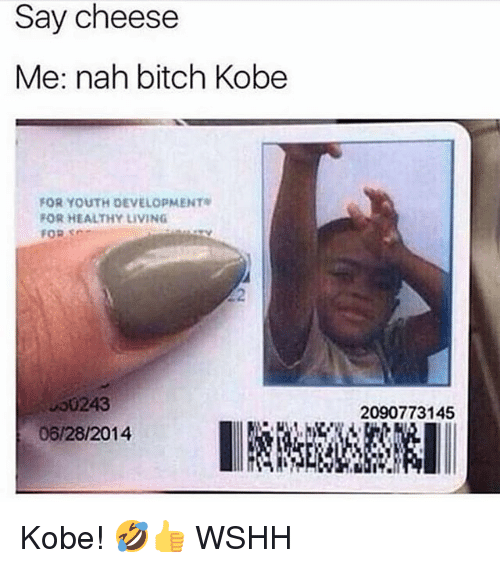 Bitch, Memes, and Wshh: Say cheese  Me: nah bitch Kobe  FOR YOUTH DEVELOPMENT  FOR HEALTHY LIVING  FOR SO  2  U00243  06/28/2014  2090773145 Kobe! 🤣👍 WSHH