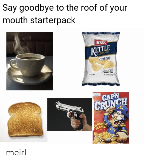 Crunch: Say goodbye to the roof of your  mouth starterpack  HERRS  KETTLE  Coaked  Original  K  METT  CAPN  CRUNCH  ME CAPN meirl