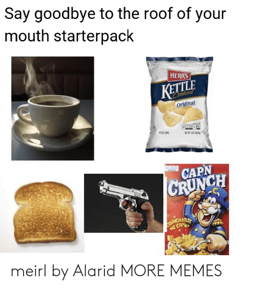 Crunch: Say goodbye to the roof of your  mouth starterpack  HERRS  KETTLE  Coaked  Original  K  METT  CAPN  CRUNCH  ME CAPN meirl by Alarid MORE MEMES
