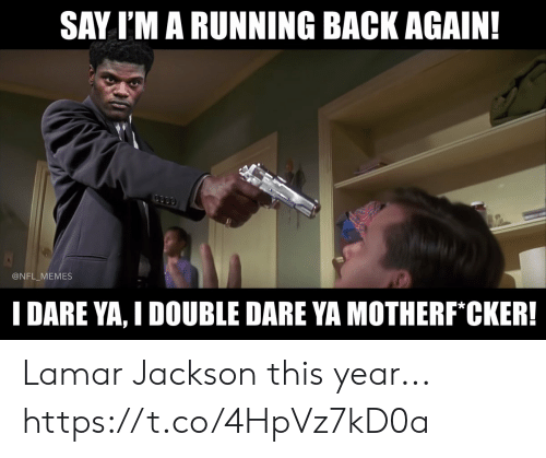 Football, Memes, and Nfl: SAY I'M A RUNNING BACK AGAIN!  @NFL_MEMES  I DARE YA, I DOUBLE DARE YA MOTHERF CKER! Lamar Jackson this year... https://t.co/4HpVz7kD0a