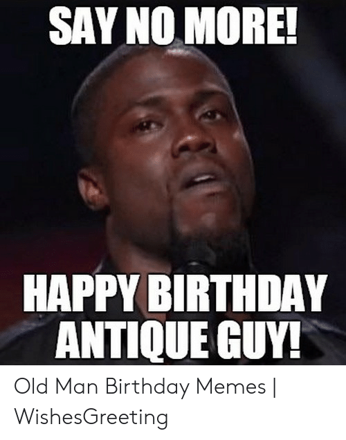 25 Best Memes About Old Man Birthday Meme Old Man Birthday Memes