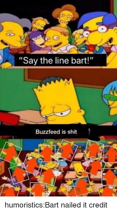 "Memes, Reddit, and Shit: ""Say the line bart!""  Buzzfeed is shit humoristics:Bart nailed it credit"