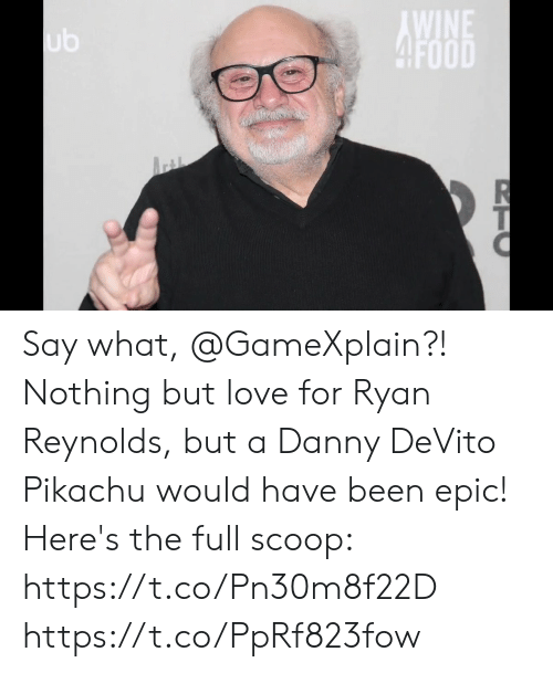 Love, Memes, and Pikachu: Say what, @GameXplain?! Nothing but love for Ryan Reynolds, but a Danny DeVito Pikachu would have been epic! Here's the full scoop: https://t.co/Pn30m8f22D https://t.co/PpRf823fow
