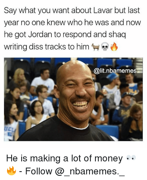 Dissing: Say what you want about Lavar but last  year no one knew who he was and now  he got Jordan to respond and shaq  writing diss tracks to him  匉.  @lit.nbamemes He is making a lot of money 👀🔥 - Follow @_nbamemes._