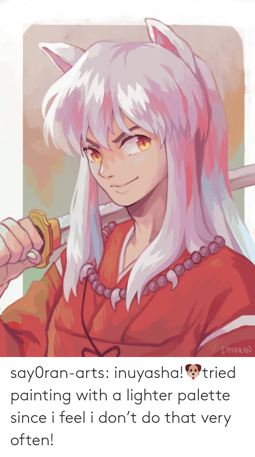 I Don: say0ran-arts:  inuyasha!🐶tried painting with a lighter palette since i feel i don't do that very often!