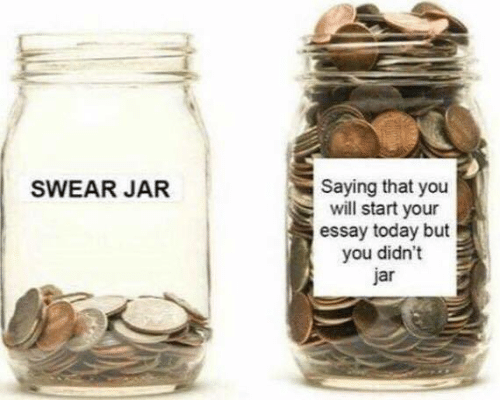 But You Didnt: Saying that you  will start your  essay today but  you didn't  jar  SWEAR JAR