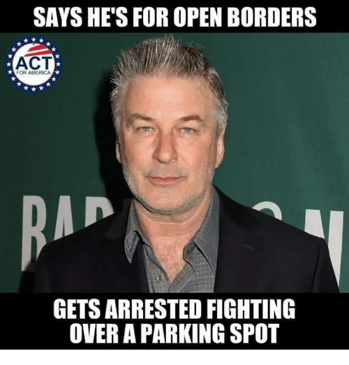 For America: SAYS HE'S FOR OPEN BORDERS  ACT  FOR AMERICA  GETS ARRESTED FIGHTING  OVER A PARKING SPOT