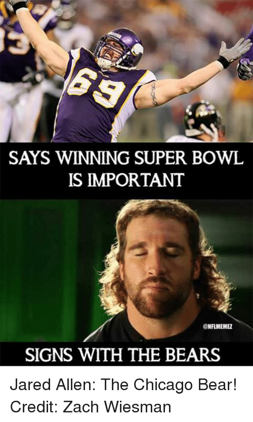 Chicago Bear: SAYS WINNING SUPER BOWL  IS IMPORTANT  NFLMEMEZ  SIGNS WITH THE BEARS Jared Allen: The Chicago Bear! Credit: Zach Wiesman